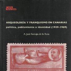 Libros de segunda mano: A. JOSÉ FARRUJIA-ARQUEOLOGÍA Y FRANQUISMO EN CANARIAS:POLÍTICA, POBLAMIENTO E IDENTIDAD(1939-1969). Lote 179210532