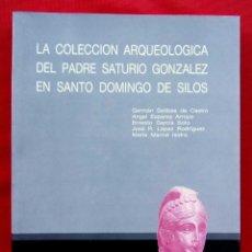 Libros de segunda mano: BURGOS. LA COLECCIÓN ARQUEOLÓGICA DEL PADRE SATURIO GONZÁLEZ EN SANTO DOMINGO DE SILOS. AÑO: 1988.. Lote 180265798