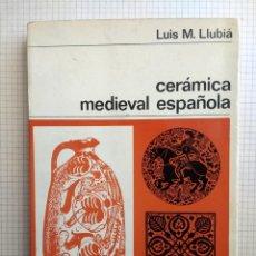 Libros de segunda mano: CERÁMICA MEDIEVAL ESPAÑOLA. LUIS M. LLUBIÁ.NUEVA COLECCIÓN LABOR.1967. Lote 180417541