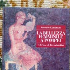 Libros de segunda mano: LA BELLEZA FEMINILE A POMPEI. ANTONIO D´AMBROSIO. Lote 180476560