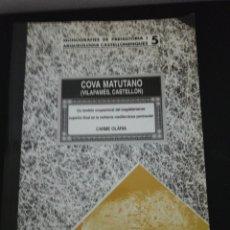 Libros de segunda mano: COVA MATUTANO (I) : (VILAFAMÉS, PLANA ALTA, CASTELLÓN) : UN MODELO OCUPACIONAL DEL MAGDALENIENSE. Lote 181821148