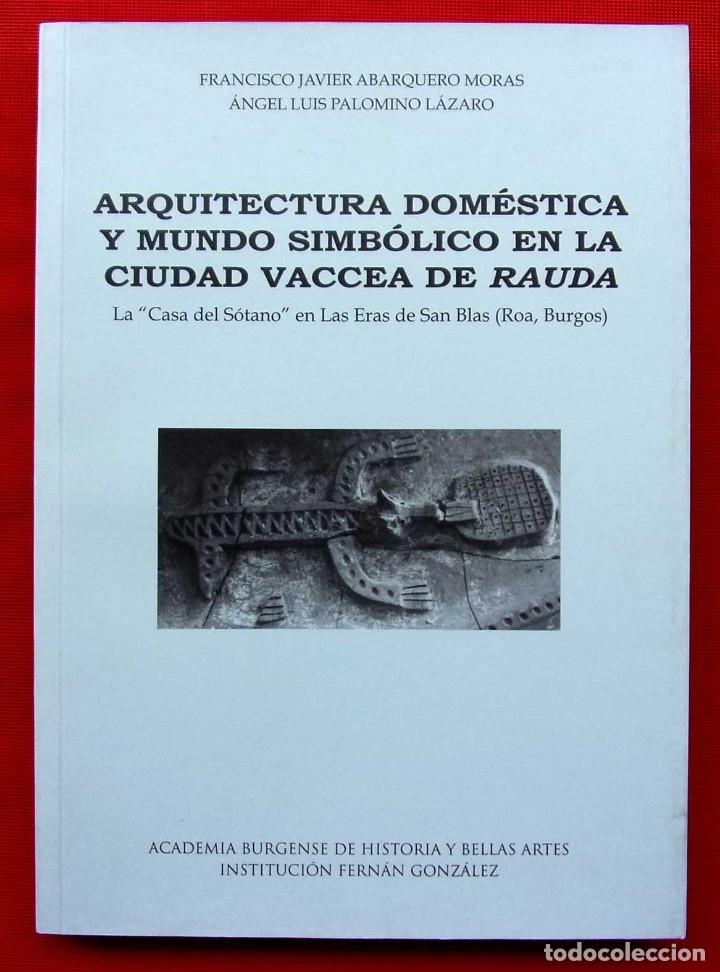 ARQUITECTURA DOMÉSTICA Y MUNDO SIMBÓLICO EN LA CIUDAD VACCEA DE RAUDA. ROA. BURGOS. AÑO: 2012. (Libros de Segunda Mano - Ciencias, Manuales y Oficios - Arqueología)