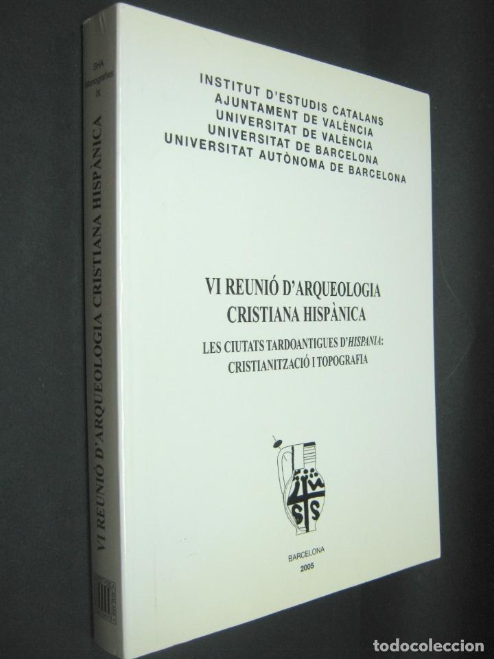 Libros de segunda mano: VI REUNIO DARQUEOLOGIA CRISTIANA HISPANICA. LES CIUTATS TARDOANTIGUES D HISPANIA - SHA - Foto 8 - 182604861