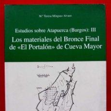 Libros de segunda mano: ESTUDIOS SOBRE ATAPUERCA. BURGOS. AÑO: 2005. LOS MATERIALES DEL BRONCE FINAL.PORTALÓN. CUEVA MAYOR.. Lote 183200066