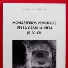 Libros de segunda mano: MONASTERIOS PRIMITIVOS EN LA CASTILLA VIEJA ( S.VI - XII ) BURGOS. AÑO: 2001. BUEN ESTADO. . Lote 183572736
