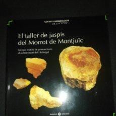 Libros de segunda mano: EL TALLER DE JASPIS DE MORROT DE MONTJUIC. Lote 252063210