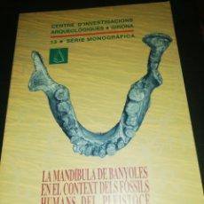 Libros de segunda mano: LA MANDÍBULA DE BANYOLES EN EL CONTEXT DELS FOSSILS HUMANS DE PLEISTOCE. Lote 186266878