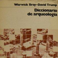 Libros de segunda mano: DICCIONARIO DE ARQUEOLOGÍA - WARWICK BRAY Y DAVID TRUMP. Lote 187154695