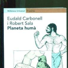 Libros de segunda mano: EUDALD CARBONELL. ROBERT SALA. PLANETA HUMÀ. ED. EMPURIES 2000.. Lote 187191037