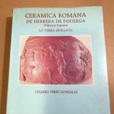 Libros de segunda mano: CERAMICA ROMANA DE HERRERA DE PISUERGA (PALENCIA) LA TERRA SIGILATA - 1989 TIRADA DE 1000 EJEMPLARES. Lote 187472456