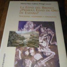 Libros de segunda mano: LA EDAD DEL BRONCE, ¿PRIMERA EDAD DE ORO DE ESPAÑA? SOCIEDAD, ECONOMÍA E IDEOLOGÍA.. Lote 189548992