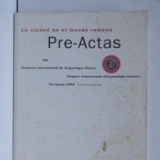 Libros de segunda mano: LA CIUDAD EN EL MUNDO ROMANO – PRE-ACTAS – CONGRESO INTERNACIONAL DE ARQUEOLOGÍA CLÁSICA. Lote 190778413