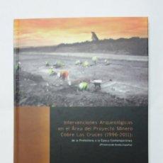 Libros de segunda mano: ESCASO LIBRO INTERVENCIONES ARQUEOLÓGICAS EN EL ÁREA DEL PROYECTO MINERO COBRE LAS CRUCES 1996-2011. Lote 191774613