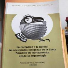 Libros de segunda mano: LA EXCEPCIÓN Y LA NORMA: LAS SOCIEDADES INDÍGENAS DE LA COSTA NOROESTE DE NORTEAMÉRICA DESDE LA.. . Lote 192046003