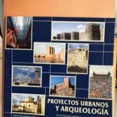 Libros de segunda mano: PROYECTOS URBANOS Y ARQUEOLOGÍA EN LAS CIUDADES PATRIMONIO DE LA HUMANIDAD DE ESPAÑA . Lote 192046462