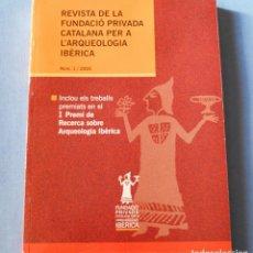 Libros de segunda mano: REVISTA DE FUNDACIO PRIVADA CATALANA PER L' ARQUEOLOGIA IBERICA - Nº 1 - 2005. Lote 192159906