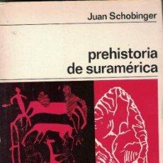 Libros de segunda mano: JUAN SCHOBINGER PREHISTORIA DE SURAMÉRICA. Lote 192740427