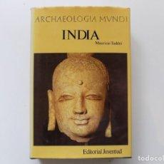 Libros de segunda mano: LIBRERIA GHOTICA. MAURIZIO TADDEI. ARCHAELOGIA MUNDI. INDIA. EDITORIAL JUVENTUD 1975. ILUSTRADO. Lote 193861176