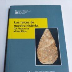 Libros de segunda mano: LAS RAÍCES DE NUESTRA HISTORIA . DE ATAPUERCA AL NEOLÍTICO . CARLOS DIEZ . BURGOS 2009 ARQUEOLOGIA. Lote 194706882