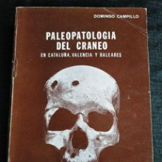 Libros de segunda mano: PALEOPATOLOGÍA DEL CRANEO EN CATALUÑA, VALENCIA Y BALEARES - DOMINGO CAMPILLO. Lote 195119312