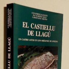 Libros de segunda mano: EL CASTIELLU DE LLAGU. UN CASTRO ASTUR EN LOS ORIGENES DE OVIEDO. ASTURIAS. ARQUEOLOGIA. HISTORIA.. Lote 195432116