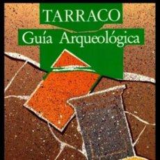 Libros de segunda mano: TARRACO. GUIA ARQUEOLOGICA. LA TARRAGONA ROMANA. ARQUEOLOGIA.. Lote 195435022
