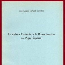 Libros de segunda mano: LA CULTURA CASTREÑA Y LA ROMANIZACION DE VIGO. JOSE MANUEL HIDALGO CUÑARRO. ARQUEOLOGIA. GALICIA.. Lote 195473670