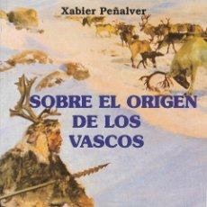 Libros de segunda mano: SOBRE EL ORIGEN DE LOS VASCOS. XABIER PEÑALVER. PREHISTORIA VASCA. LIBRO VASCO.. Lote 196565228