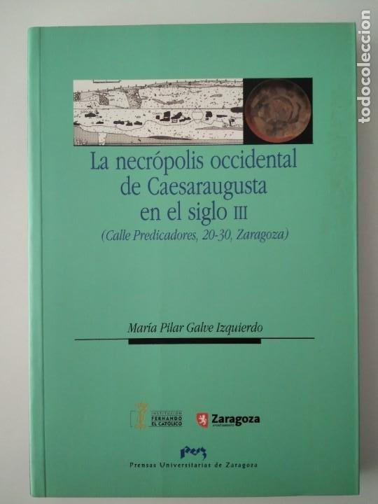 LA NECRÓPOLIS OCCIDENTAL DE CAESARAUGUSTA EN EL SIGLO III ---- MARÍA PILAR GALVE IZQUIERDO (Libros de Segunda Mano - Ciencias, Manuales y Oficios - Arqueología)