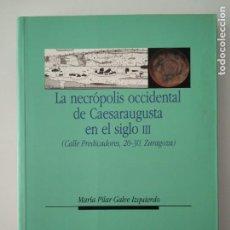 Libros de segunda mano: LA NECRÓPOLIS OCCIDENTAL DE CAESARAUGUSTA EN EL SIGLO III ---- MARÍA PILAR GALVE IZQUIERDO. Lote 196566528