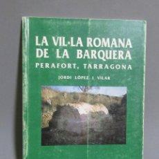 Libros de segunda mano: PERAFORT TARRAGONA LA VIL.LA ROMANA DE LA BARQUERA JORDI LOPEZ I VILAR EN CATALA 1 EDIC. ANY 1993. Lote 196602475