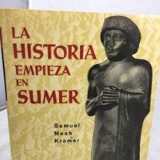 Libros de segunda mano: LA HISTORIA EMPIEZA EN SUMER - SAMUEL NOAH KRAMER, AYMÁ EDOTIRES 1978. Lote 197706711