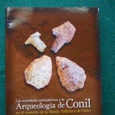 Libros de segunda mano: LAS SOCIEDADES PREHISTORICAS Y LA ARQUEOLOGIA DE CONIL EN EL CONTEXTO ATLANTICO. Lote 201144745