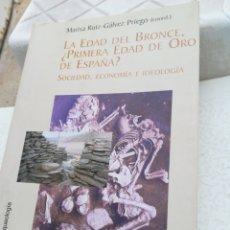 Libros de segunda mano: LA EDAD DE BRONCE PRIMERA EDAD DE ORO DE ESPAÑA SOCIEDAD ECONÓMIA E IDIOLOGIA RUIZ GÁLVEZ PRIEGO M. Lote 202678985