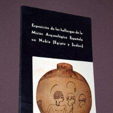 Libros de segunda mano: EXPOSICIÓN DE HALLAZGOS DE LA MISIÓN ARQUEOLÓGICA ESPAÑOLA EN NUBIA (EGIPTO Y SUDÁN). MARTÍN ALMAGRO. Lote 208760002