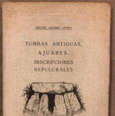 Libros de segunda mano: TUMBAS ANTIGUAS, AJUARES, INSCRIPCIONES SEPULCRALES. ANTONIO AGUIRRE ANDRÉS. 1957 (1ª EDICIÓN).. Lote 209169156