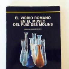 Libri di seconda mano: EL VIDRIO ROMANO EN EL MUSEO DEL PUIG DES MOLINS - CRISTINA MIGUÉLEZ RAMOS -1989 ARQUEOLOGÍA, IBIZA,. Lote 209964155