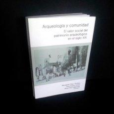 Libros de segunda mano: ARQUEOLOGIA Y COMUNIDAD, EL VALOR SOCIAL DEL PATRIMONIO ARQUEOLOGICO EN EL SIGLO XXI - VARIOS AUTORE. Lote 210936994