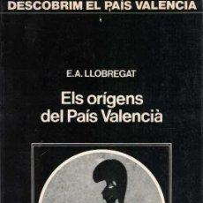 Libros de segunda mano: E.A. LLOBREGAT. ELS ORIGENS DEL PAÍS VALENCIÀ. Lote 211451634