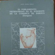 Libros de segunda mano: EL POBLAMIENTO PRERROMANO EN EL SUROESTE DE LA COMARCA DE DAROCA -- ÁNGEL ARANDA MARCO. Lote 212199913