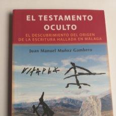 Libros de segunda mano: EL TESTAMENTO OCULTO . EL DESCUBRIMIENTO DEL ORIGEN DE LA ESCRITURA HALLADA EN MÁLAGA ARQUEOLOGÍA. Lote 212603288