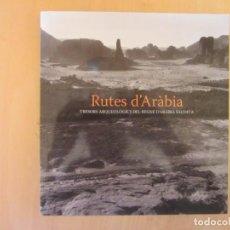 Libros de segunda mano: RUTES D'ARABIA. FUNDACIÓ LA CAIXA 2010. Lote 212795228