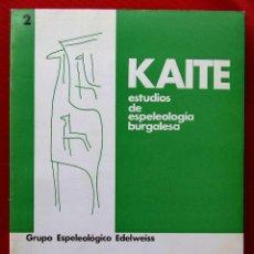 Libros de segunda mano: KAITE. BURGOS. Nº 2. AÑO: 1981. ESTUDIOS DE ESPELEOLOGÍA BURGALESA. ATAPUERCA. OJO GUAREÑA.. Lote 216471605