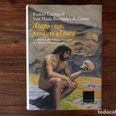 Libros de segunda mano: ATAPUERCA, PERDUTS AL TURÓ. LA HISTÒRIA HUMANA I CIENTÍFICA DE L'EQUIP D'INVESTIGACIÓ. E. CARBONELL. Lote 216505438