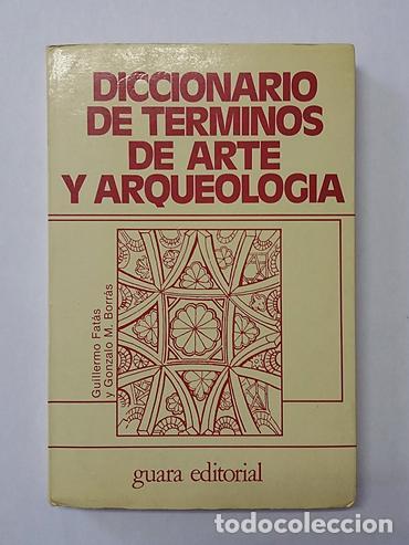 DICCIONARIO DE TERMINOS DE ARTE Y ARQUEOLOGIA, FATÁS GUILLERMO. (Libros de Segunda Mano - Ciencias, Manuales y Oficios - Arqueología)