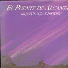 Libri di seconda mano: EL PUENTE DE ALCANTARA. ARQUEOLOGIA E HISTÓRIA. ED. CEHOPU 1988. TAPA DURA. Lote 218472097