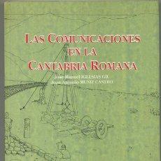 Libros de segunda mano: J. M. IGLESIAS GIL Y J. A. MUÑIZ CASTRO: LAS COMUNICACIONES EN LA CANTABRIA ROMANA.. Lote 218599528