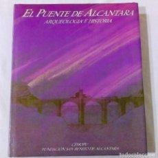 Libros de segunda mano: EL PUENTE DE ALCANTARA - ARQUEOLOGIA E HISTORIA - CEHOPU 1988. Lote 221739337