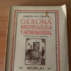 Libros de segunda mano: GERONA ARQUEOLÓGICA Y MONUMENTAL. JOAQUIN PLA CARGOL. QUINTA EDICIÓN AMPLIADA, 1961.. Lote 221765495