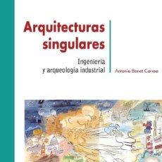 Libros de segunda mano: ARQUITECTURAS SINGULARES. INGENIERIA Y ARQUEOLOGIA INDUSTRIAL: ANTONIO BONET CORREA. Lote 221785095